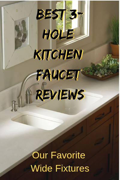 Best 3 Hole Kitchen Faucet Reviews 2019 Our Favorite Wide
