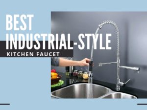 Best Industrial-Style Kitchen Faucet
